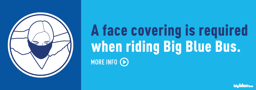 A face covering is required when riding Big Blue Bus.